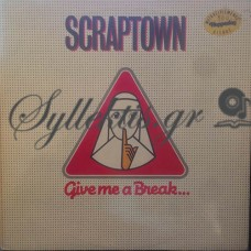 Scraptown ‎– Give Me A Break